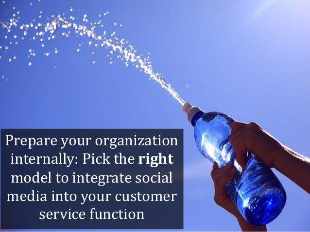 Prepare your organization internally: Pick the right model to integrate socialmedia into your customer     service function