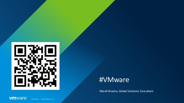 Confidential │ ©2019 VMware, Inc. #VMware Marek Brazina, Global Solutions Consultant