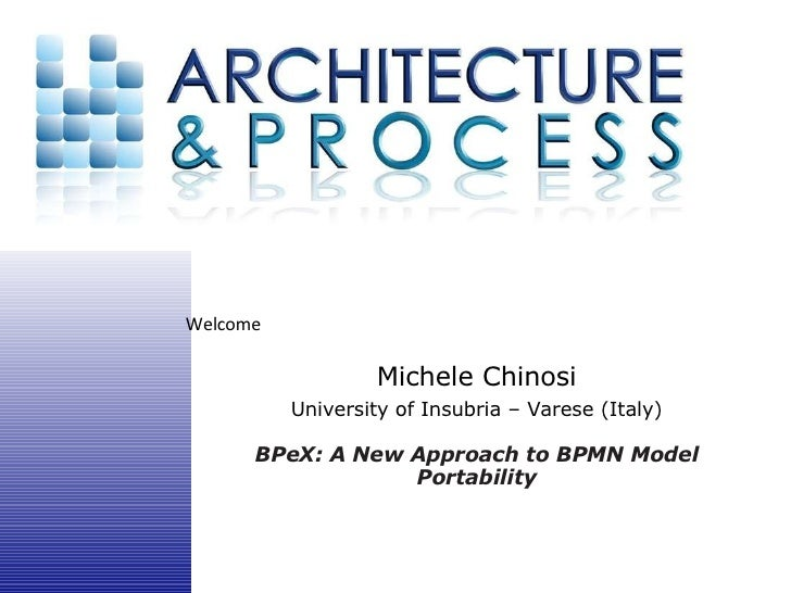 Michele Chinosi University of Insubria – Varese (Italy) BPeX: A New Approach to BPMN Model Portability