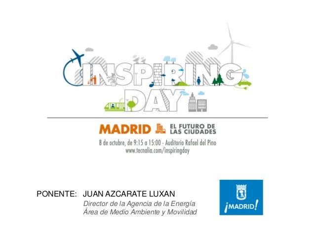 PONENTE: JUAN AZCARATE LUXAN Director de la Agencia de la Energía  Área de Medio Ambiente y Movilidad