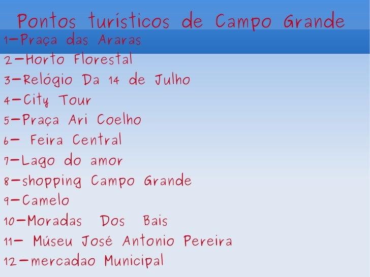 Pontos turísticos de Campo Grande 1-Praça das Araras 2-Horto Florestal 3-Relógio Da 14 de Julho 4-City Tour 5-Praça Ari Co...