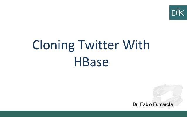 Cloning Twitter With HBase Dr. Fabio Fumarola