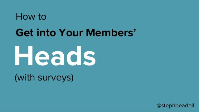 @stephbeadell (with surveys) How to Get into Your Members' Heads
