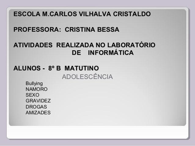 ESCOLA M.CARLOS VVIILLHHAALLVVAA CCRRIISSTTAALLDDOO  PPRROOFFEESSSSOORRAA:: CCRRIISSTTIINNAA BBEESSSSAA  AATTIIVVIIDDAADDE...