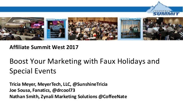 Affiliate Summit West 2017 Boost Your Marketing with Faux Holidays and Special Events Tricia Meyer, MeyerTech, LLC, @Sunsh...