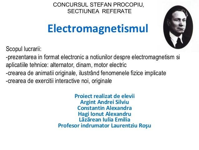 CONCURSUL STEFAN PROCOPIU,                      SECTIUNEA REFERATE                 ElectromagnetismulScopul lucrarii:-prez...
