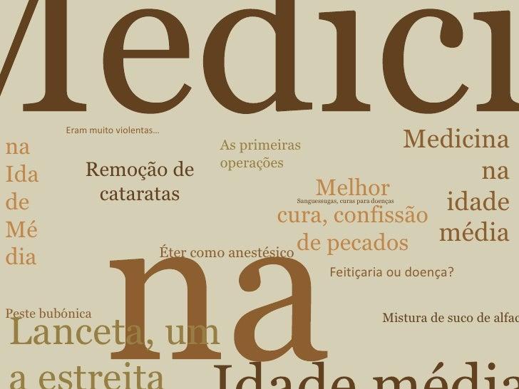 Medicina na <br />idade média<br />Eram muito violentas…<br />na Idade Média<br />As primeiras operações<br />Medicina<br ...