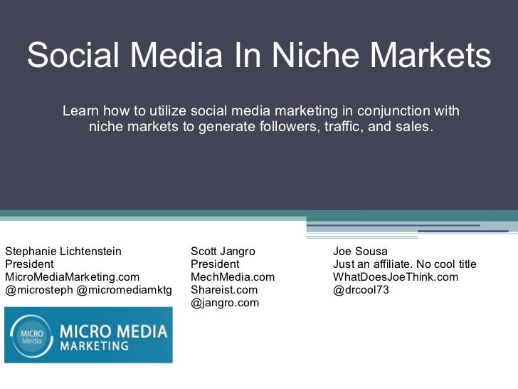 Social Media In Niche Markets Stephanie Lichtenstein President MicroMediaMarketing.com @microsteph @micromediamktg Joe Sou...