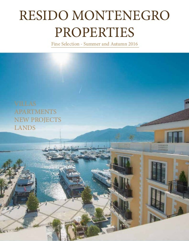 RESIDO MONTENEGRO PROPERTIES Fine Selection - Summer and Autumn 2016 VILLAS APARTMENTS NEW PROJECTS LANDS