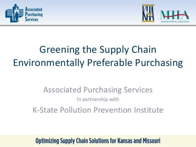 Greening the Supply Chain Environmentally Preferable Purchasing Associated Purchasing Services In partnership with K-State...