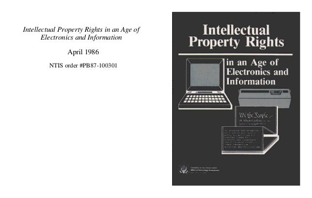 Intellectual Property Rights in an Age of Electronics and Information April 1986 NTIS order #PB87-100301