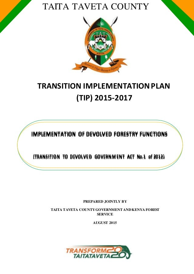 TAITA TAVETA COUNTY TRANSITION IMPLEMENTATIONPLAN (TIP) 2015-2017 PREPARED JOINTLY BY TAITA TAVETA COUNTYGOVERNMENT ANDKEN...