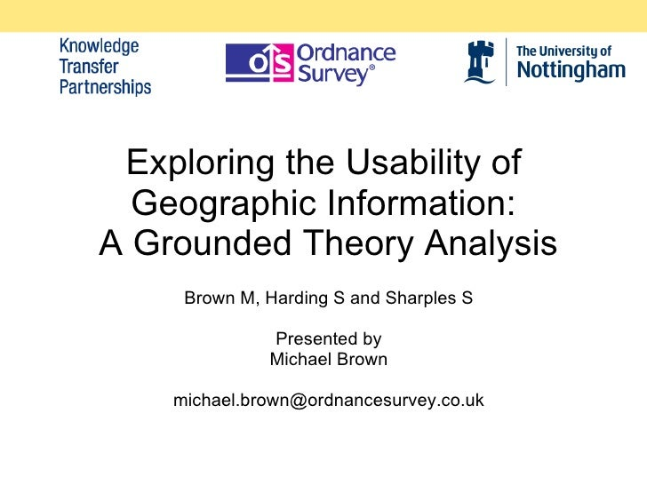 Exploring the Usability of Geographic Information:  A Grounded Theory Analysis Brown M, Harding S and Sharples S Presented...