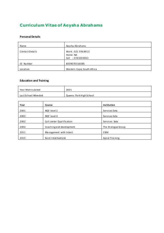 Curriculum Vitae of Aeysha Abrahams Personal Details Name Aeysha Abrahams Contact Details Work : 021 596 8913 Home: NA Cel...