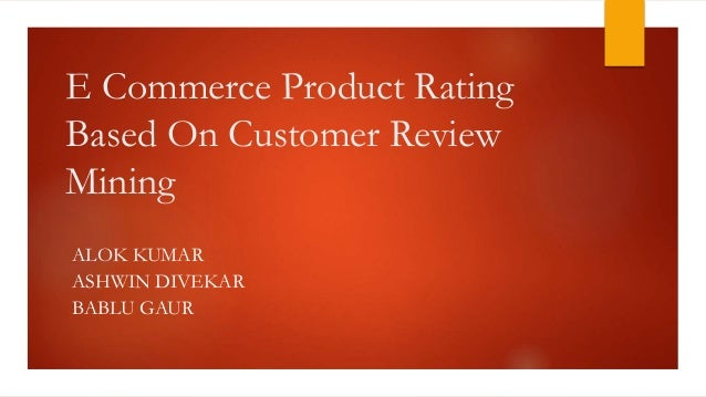 E Commerce Product Rating Based On Customer Review Mining ALOK KUMAR ASHWIN DIVEKAR BABLU GAUR