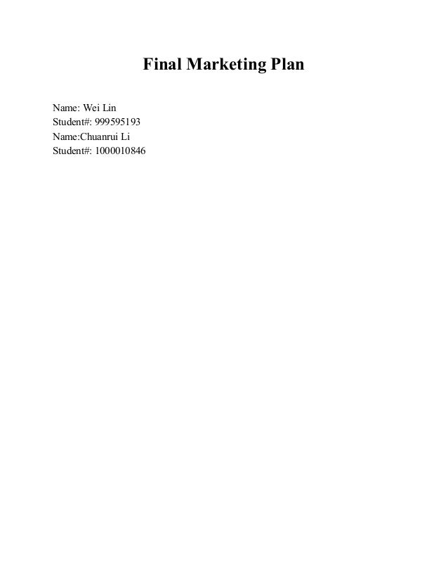 Final Marketing Plan    Name: Wei Lin  Student#: 999595193  Name:Chuanrui Li  Student#: 1000010846                        ...