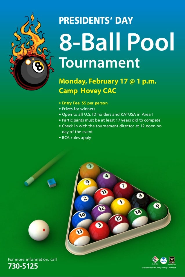 Presidents' Day  8-Ball Pool Tournament  Monday, February 17 @ 1 p.m. Camp Hovey CAC • Entry Fee: $5 per person • Prizes f...
