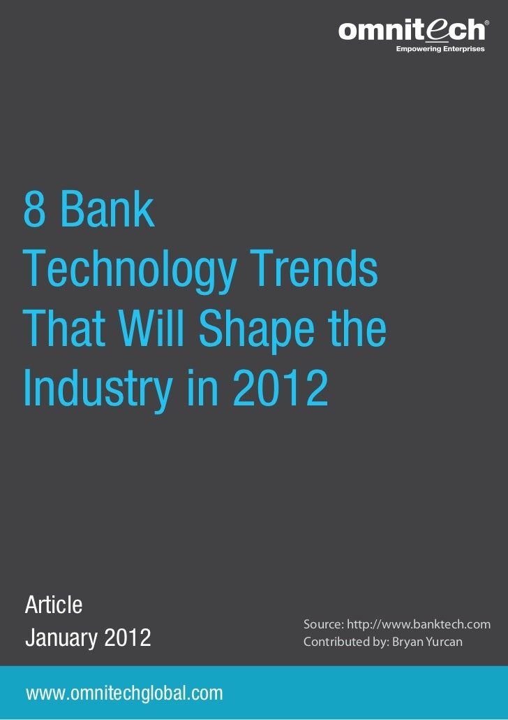 8 BankTechnology TrendsThat Will Shape theIndustry in 2012Article                         Source: http://www.banktech.comJ...