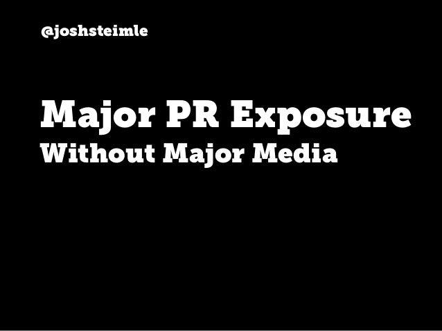 @joshsteimle Major PR Exposure Without Major Media