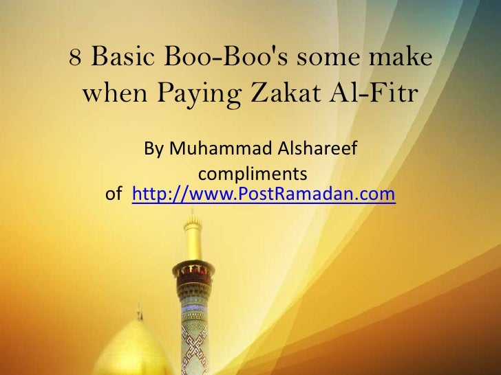 8 Basic Boo-Boo's some make when Paying Zakat Al-Fitr<br />By Muhammad Alshareef<br /> compliments of http://www.PostRamad...