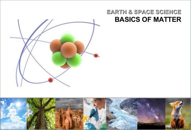 EARTH & SPACE SCIENCEEARTH & SPACE SCIENCE BASICS OF MATTER