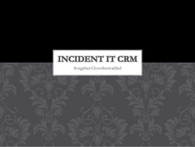 Songphan Choonhaswadikul INCIDENT IT CRM