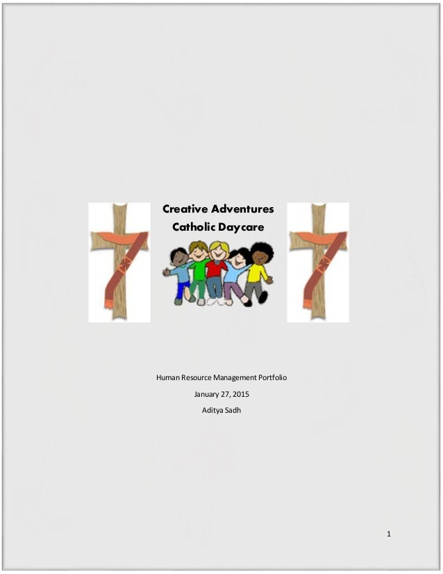 1 Creative Adventures Catholic Daycare Human Resource Management Portfolio January 27, 2015 Aditya Sadh