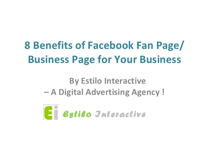 8 Benefits of Facebook Fan Page/ Business Page for Your Business          By Estilo Interactive   – A Digital Advertising ...