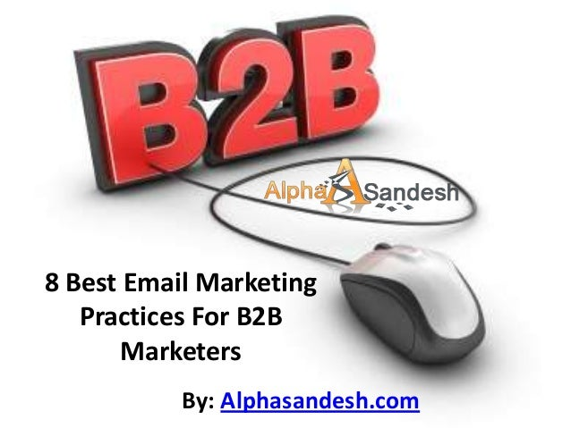 8 Best Email Marketing   Practices For B2B       Marketers           By: Alphasandesh.com