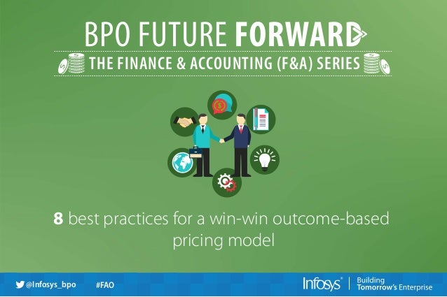 THE FINANCE & ACCOUNTING (F&A) SERIES  8 best practices for a win-win outcome-based  @Infosys_bpo #FAO  pricing model