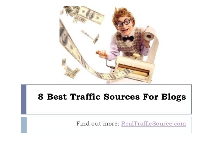 8 Best Traffic Sources For Blogs        Find out more: RealTrafficSource.com