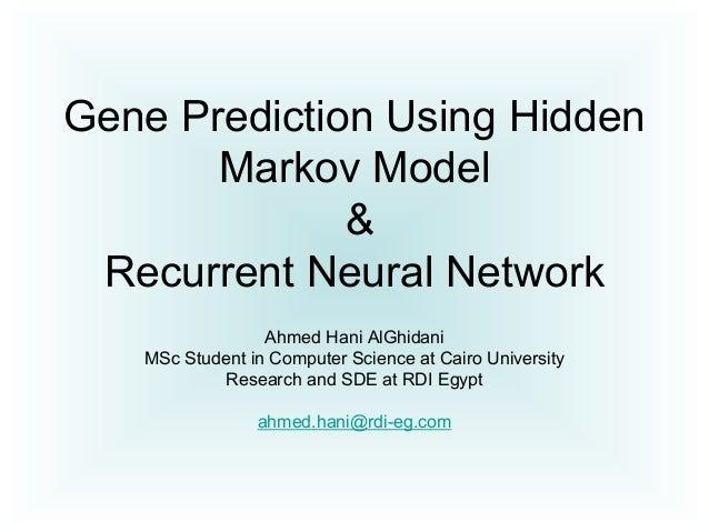Gene Prediction Using Hidden Markov Model & Recurrent Neural Network Ahmed Hani AlGhidani MSc Student in Computer Science ...
