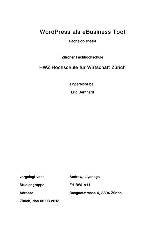 I WordPress als eBusiness Tool Bachelor-Thesis Zürcher Fachhochschule HWZ Hochschule für Wirtschaft Zürich eingereicht bei...