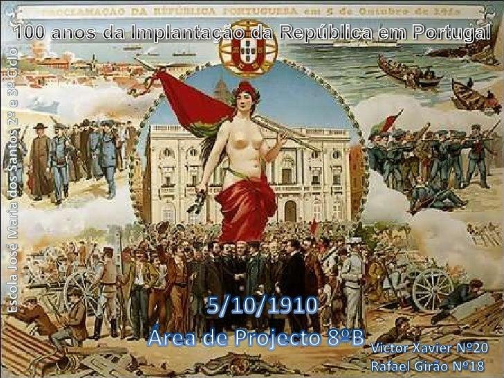 100 anos da Implantação da República em Portugal<br />Escola José Maria dos Santos 2º e 3º Ciclo<br />5/10/1910<br />Área ...
