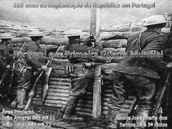 100 anos da Implantação da República em Portugal<br />Portugal e a  Primeira Guerra Mundial<br />Área Projecto<br />João A...