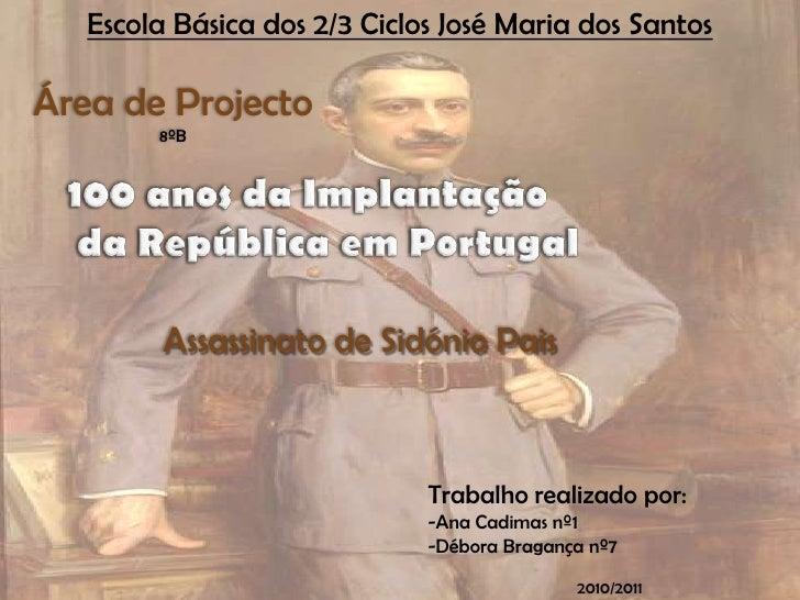 Escola Básica dos 2/3 Ciclos José Maria dos Santos<br />Área de Projecto<br />8ºB<br />100 anos da Implantação da Repúblic...