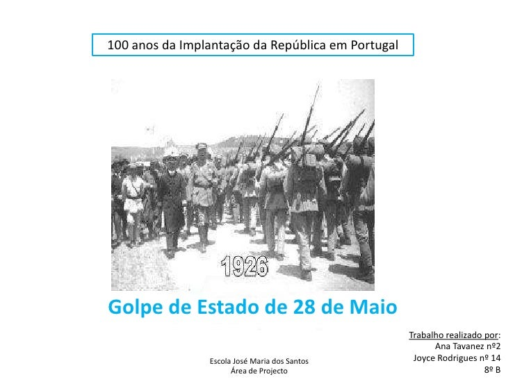 100 anos da Implantação da República em Portugal <br />Golpe de Estado de 28 de Maio<br />Trabalho realizado por:<br />Ana...