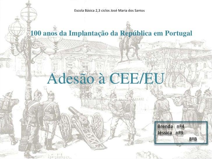 Escola Básica 2,3 ciclos José Maria dos Santos <br />100 anos da Implantação da República em Portugal <br />Adesão à CEE/E...