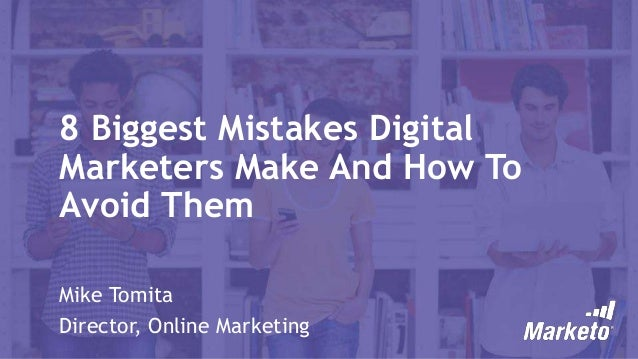 8 Biggest Mistakes Digital Marketers Make and How to Avoid Them