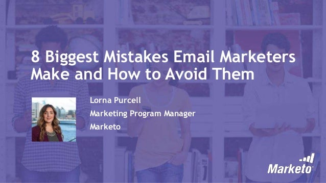 8 Biggest Mistakes Email Marketers Make & How to Avoid Them