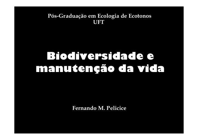 Pós-Graduação em Ecologia de Ecotonos UFT  Biodiversidade e manutenção da vida  Fernando M. Pelicice
