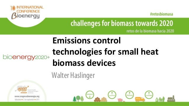 Emissions control technologies for small heat biomass devices Walter Haslinger