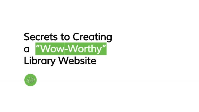 """Secrets to Creating a """"Wow-Worthy"""" Library Website"""