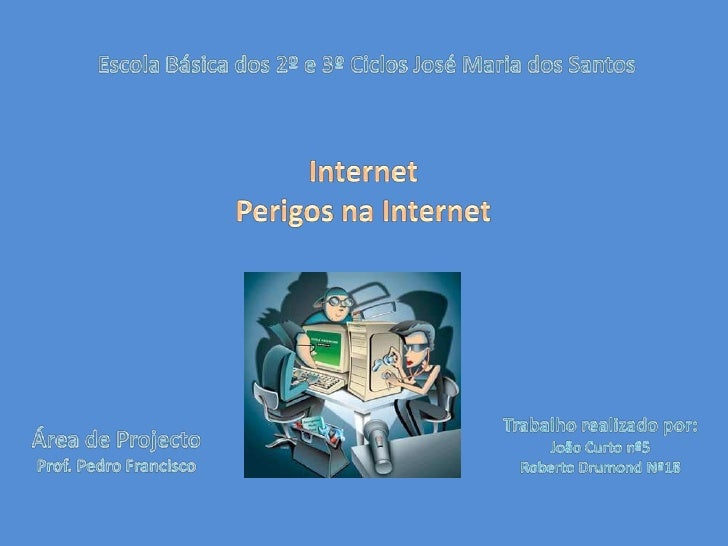 Escola Básica dos 2º e 3º Ciclos José Maria dos Santos <br />Internet<br />Perigos na Internet<br />Trabalho realizado por...