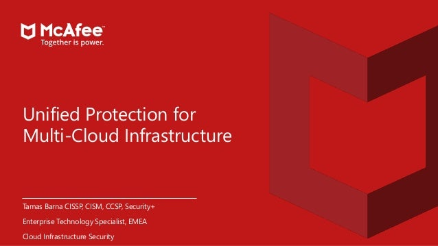 Unified Protection for Multi-Cloud Infrastructure Tamas Barna CISSP, CISM, CCSP, Security+ Enterprise Technology Specialis...