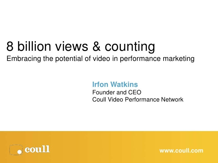 8 billion views & countingEmbracing the potential of video in performance marketing                         Irfon Watkins ...