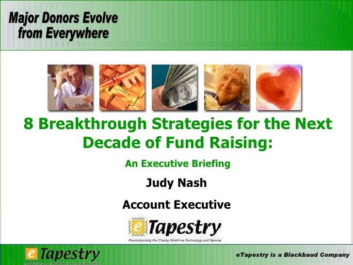 Judy Nash Account Executive 8 Breakthrough Strategies for the Next Decade of Fund Raising: An Executive Briefing