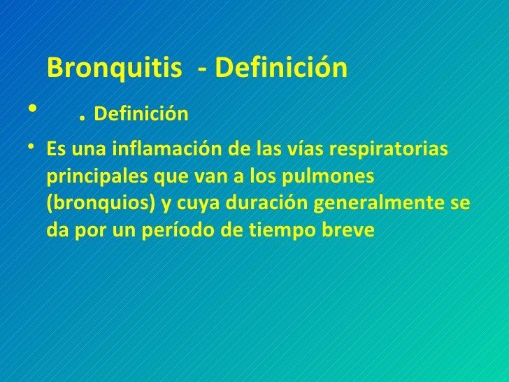 <ul><li>Bronquitis  - Definición  </li></ul><ul><li>.  Definición </li></ul><ul><li>Es una inflamación de las vías resp...