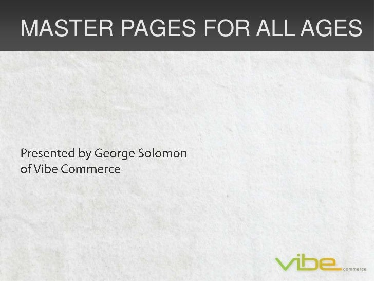 MASTER PAGES FOR ALL AGES<br />Presented by George Solomon <br />of Vibe Commerce<br />