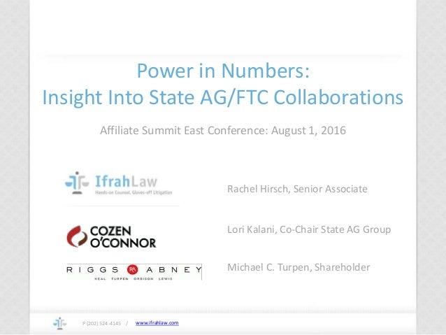 www.ifrahlaw.comP (202) 524-4145 / Power in Numbers: Insight Into State AG/FTC Collaborations Affiliate Summit East Confer...